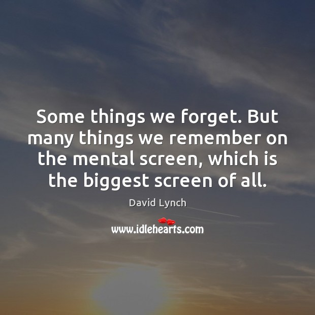 Image, Some things we forget. But many things we remember on the mental