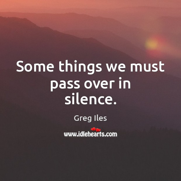 Some things we must pass over in silence. Image