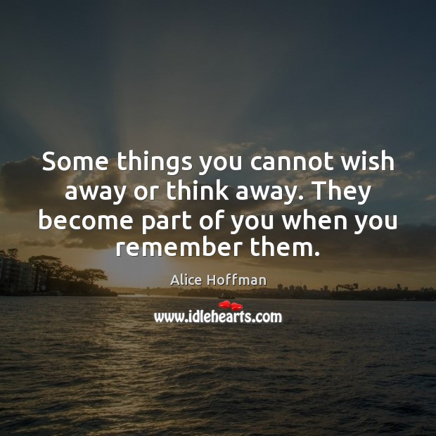 Some things you cannot wish away or think away. They become part Image