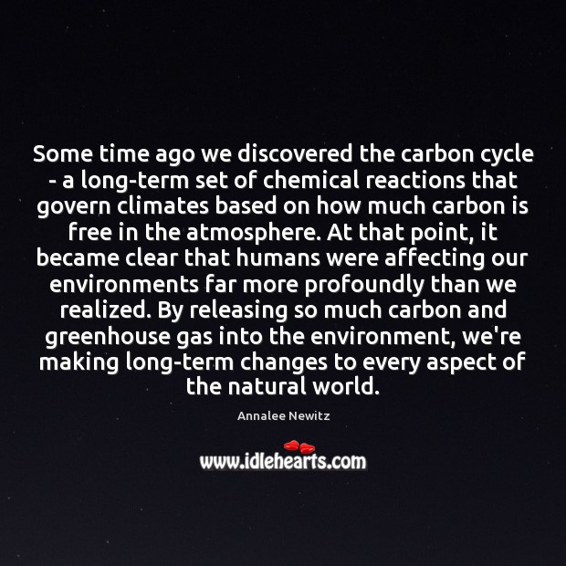 Image, Some time ago we discovered the carbon cycle – a long-term set
