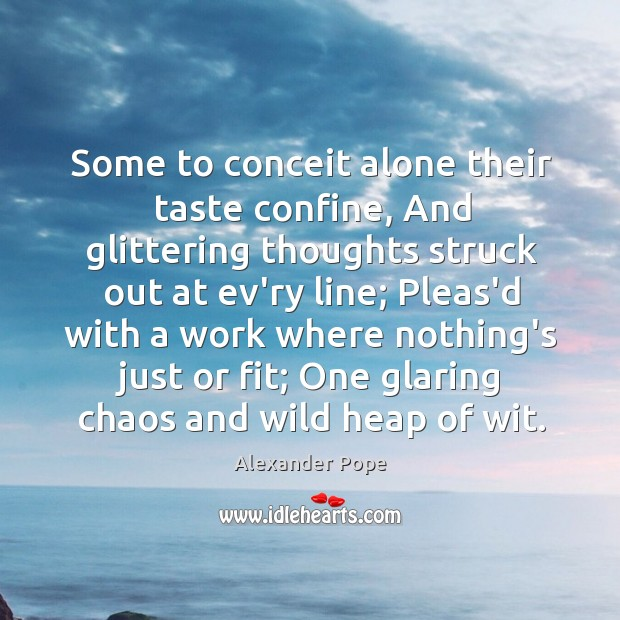 Image, Some to conceit alone their taste confine, And glittering thoughts struck out