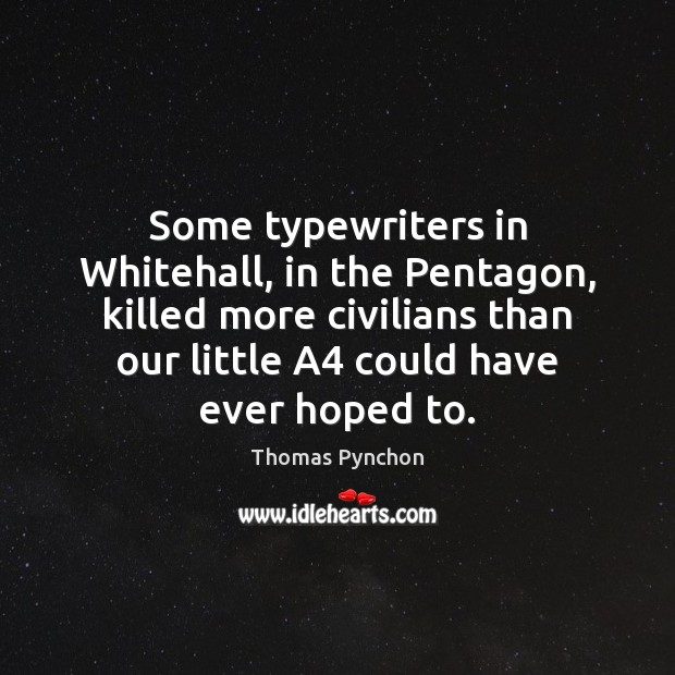 Image, Some typewriters in Whitehall, in the Pentagon, killed more civilians than our