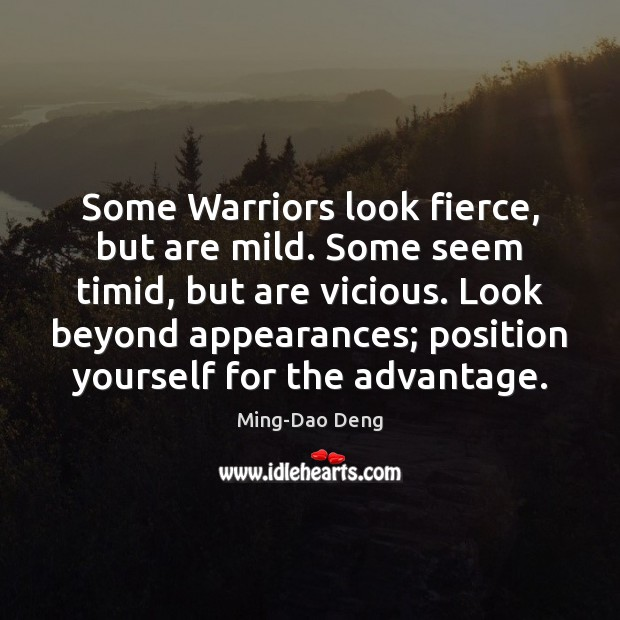 Image, Some Warriors look fierce, but are mild. Some seem timid, but are