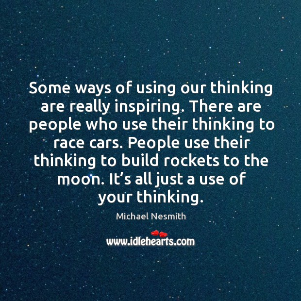 Some ways of using our thinking are really inspiring. Michael Nesmith Picture Quote