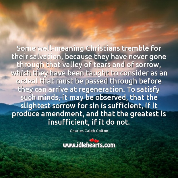 Some well-meaning Christians tremble for their salvation, because they have never gone Charles Caleb Colton Picture Quote