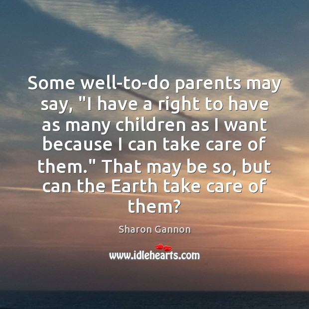 "Some well-to-do parents may say, ""I have a right to have as Sharon Gannon Picture Quote"
