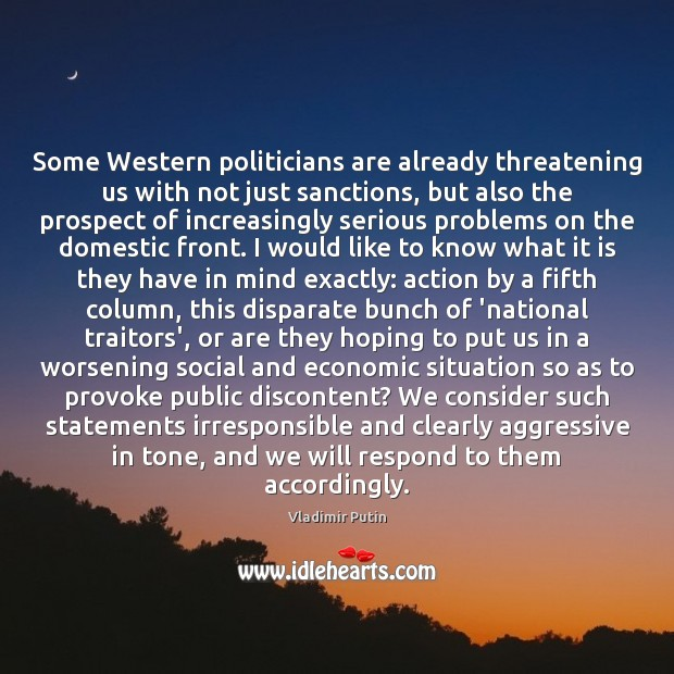 Some Western politicians are already threatening us with not just sanctions, but Vladimir Putin Picture Quote