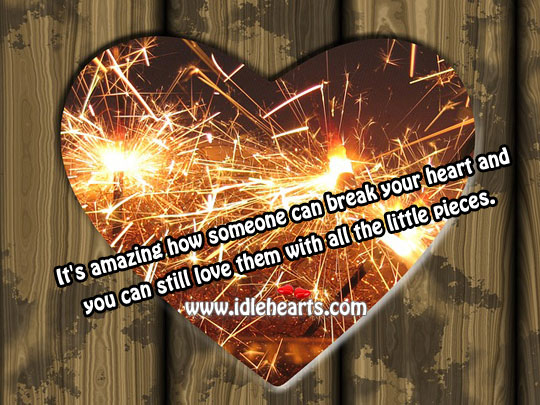 Image, Someone can break your heart and still you love them with all the little pieces.