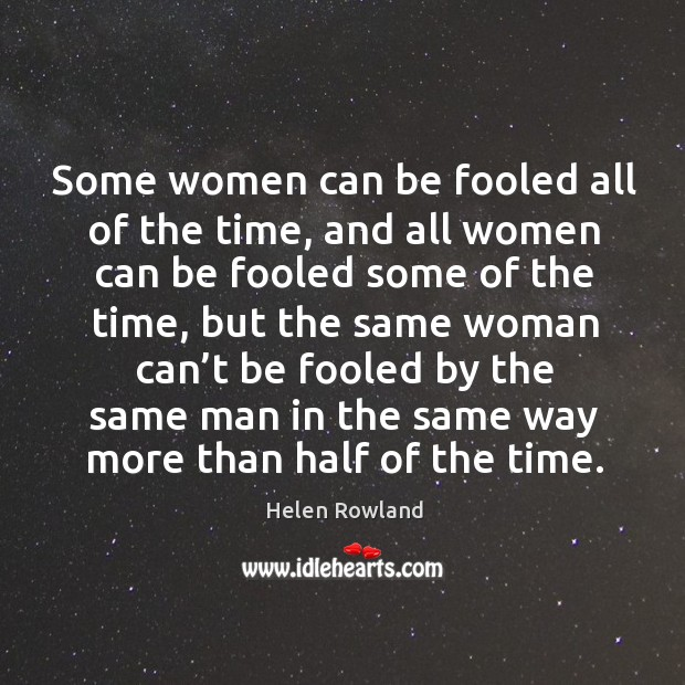 Some women can be fooled all of the time, and all women can be fooled some of the time Image