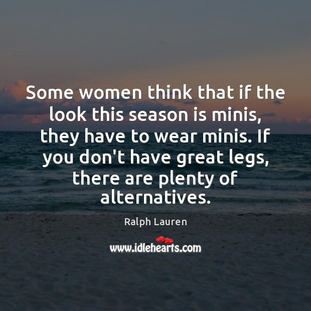 Some women think that if the look this season is minis, they Image