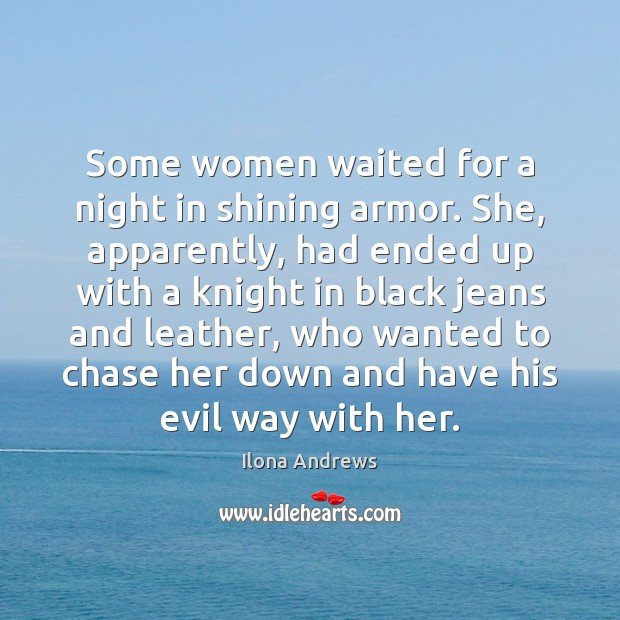 Image, Some women waited for a night in shining armor. She, apparently, had
