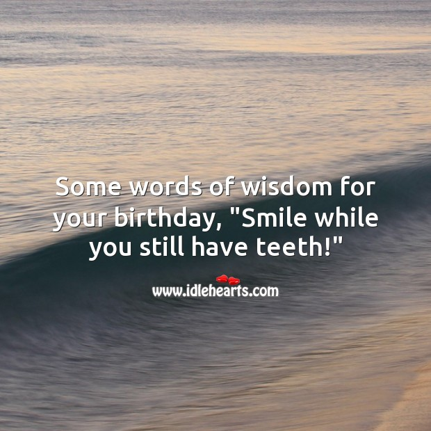 Some words of wisdom for your birthday. Funny Birthday Messages Image