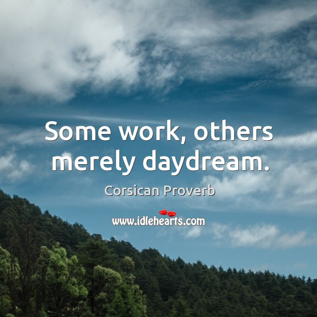 Some work, others merely daydream. Image