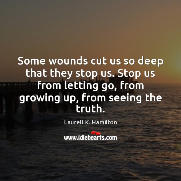 Image, Some wounds cut us so deep that they stop us. Stop us