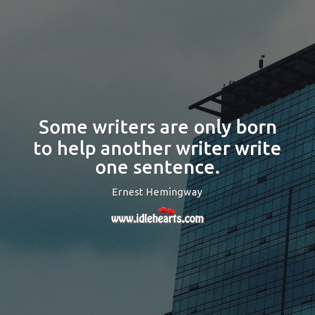 Some writers are only born to help another writer write one sentence. Image