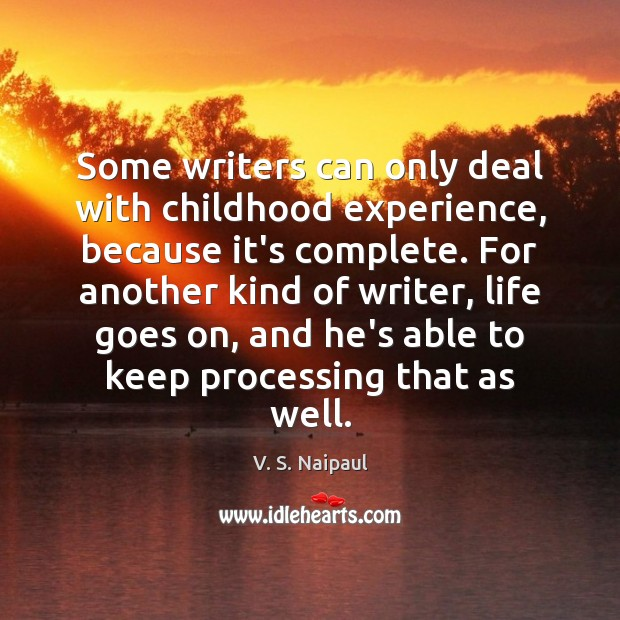 Image, Some writers can only deal with childhood experience, because it's complete. For