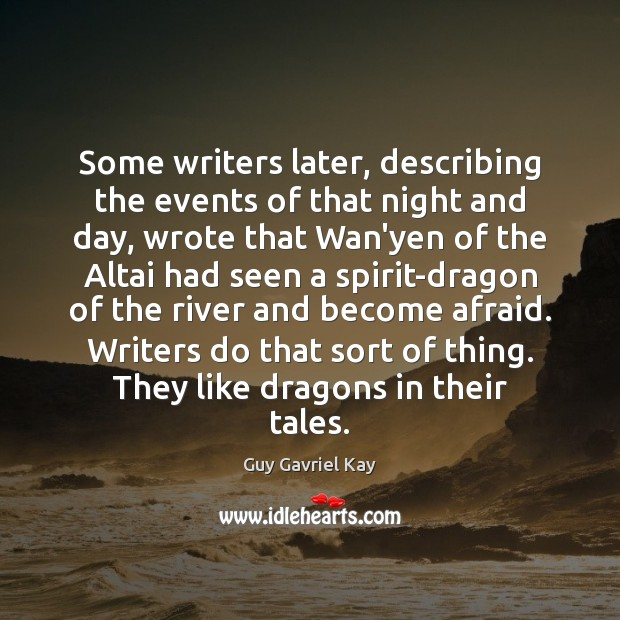 Some writers later, describing the events of that night and day, wrote Guy Gavriel Kay Picture Quote