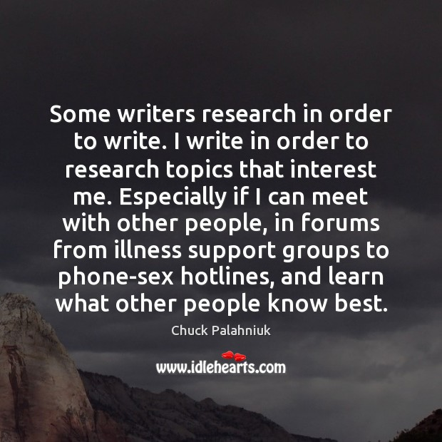 Some writers research in order to write. I write in order to Image