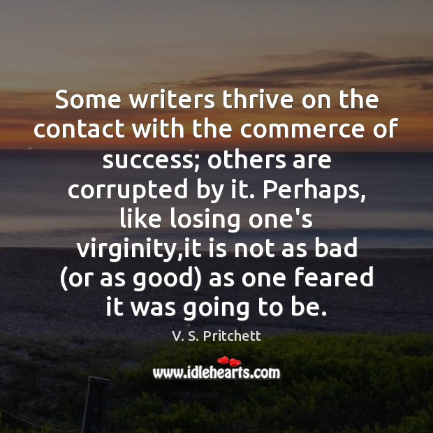 Some writers thrive on the contact with the commerce of success; others Image