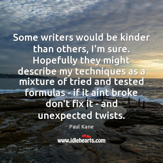 Image, Some writers would be kinder than others, I'm sure. Hopefully they might