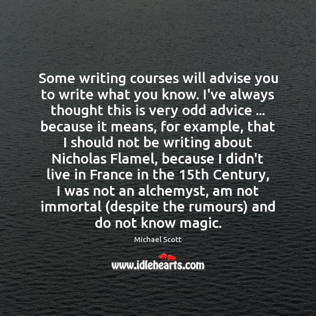 Some writing courses will advise you to write what you know. I've Michael Scott Picture Quote