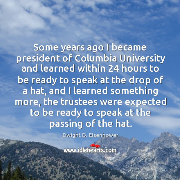 Some years ago I became president of columbia university Image