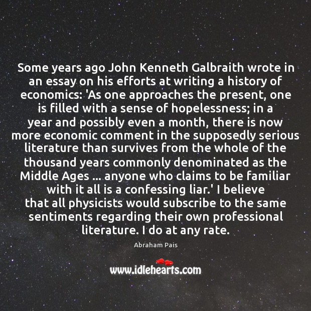 Some years ago John Kenneth Galbraith wrote in an essay on his Image