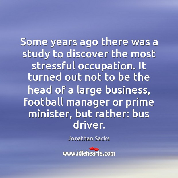 Some years ago there was a study to discover the most stressful Jonathan Sacks Picture Quote