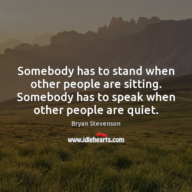 Somebody has to stand when other people are sitting. Somebody has to Image