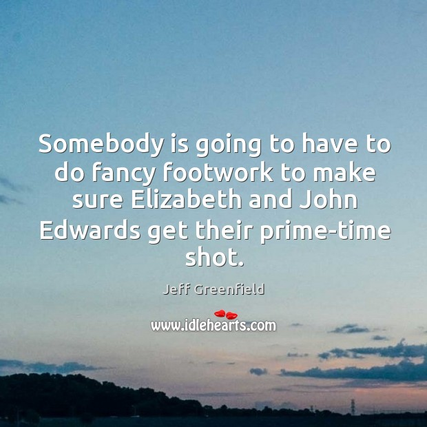 Image, Somebody is going to have to do fancy footwork to make sure elizabeth and john edwards get their prime-time shot.