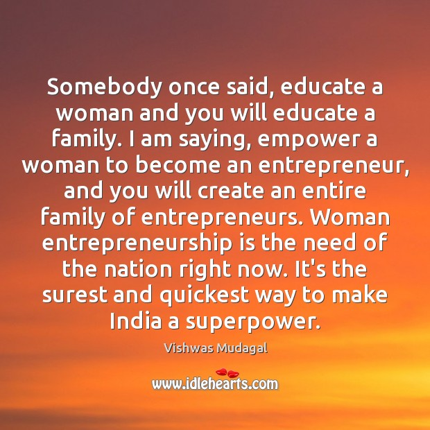 Somebody once said, educate a woman and you will educate a family. Entrepreneurship Quotes Image