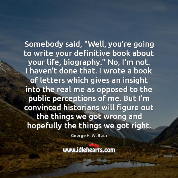 """Somebody said, """"Well, you're going to write your definitive book about your Image"""