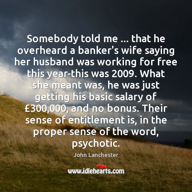 Somebody told me … that he overheard a banker's wife saying her husband Image