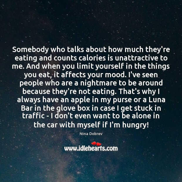 Somebody who talks about how much they're eating and counts calories is Nina Dobrev Picture Quote