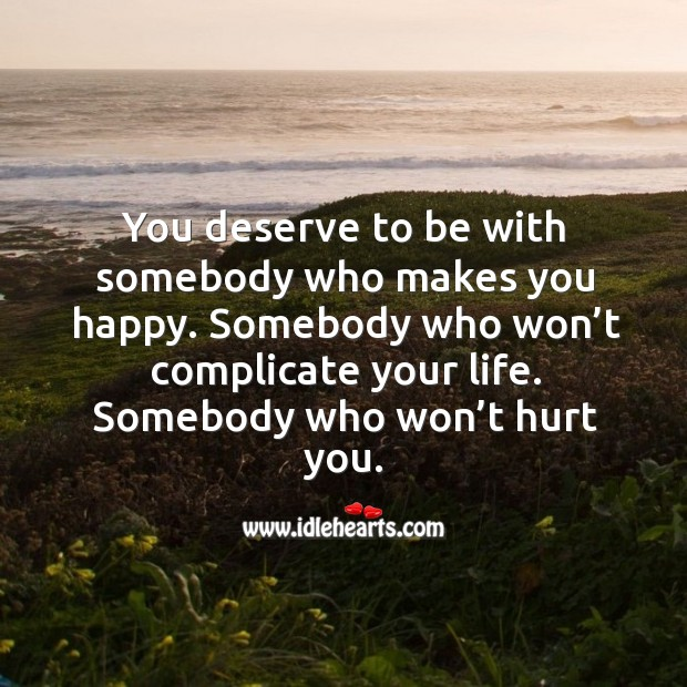 Somebody who won't complicate your life. Somebody who won't hurt you. Image