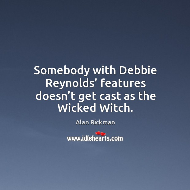 Somebody with debbie reynolds' features doesn't get cast as the wicked witch. Image