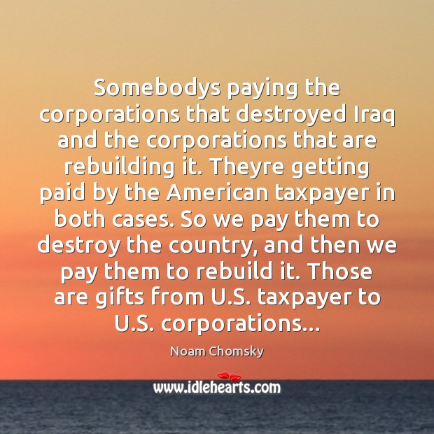 Image, Somebodys paying the corporations that destroyed Iraq and the corporations that are