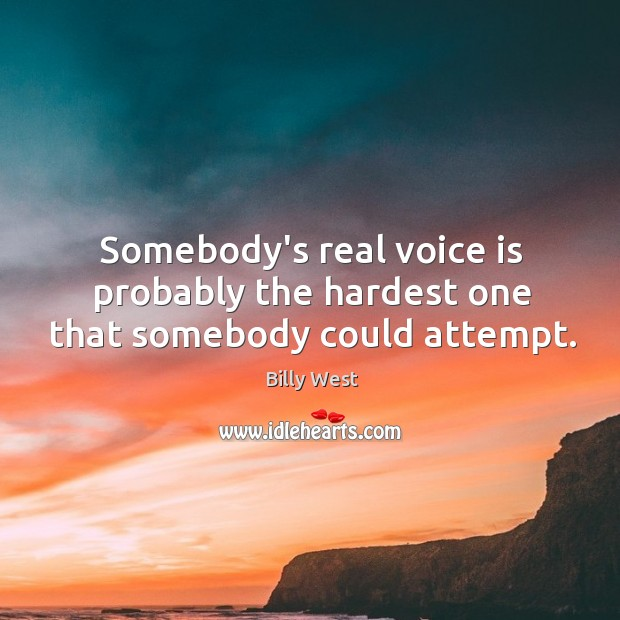 Image, Somebody's real voice is probably the hardest one that somebody could attempt.