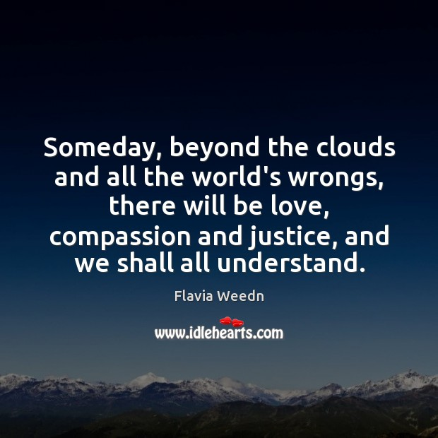 Someday, beyond the clouds and all the world's wrongs, there will be Image