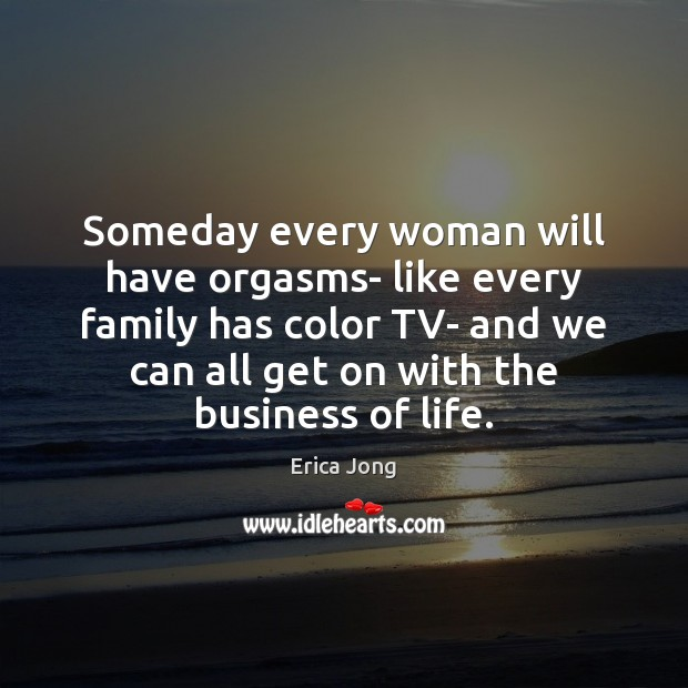 Someday every woman will have orgasms- like every family has color TV- Image