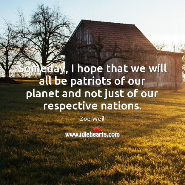 Image, Someday, I hope that we will all be patriots of our planet