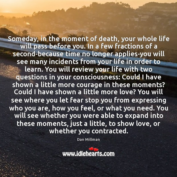 Someday, in the moment of death, your whole life will pass before Image