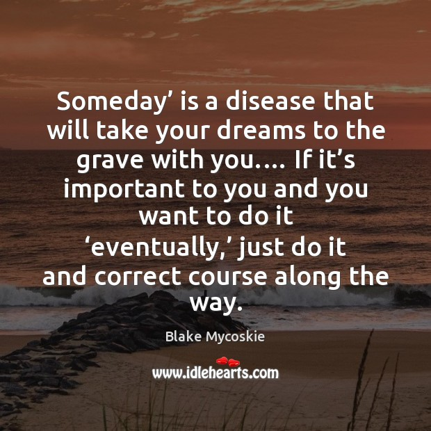 Image, Someday' is a disease that will take your dreams to the grave