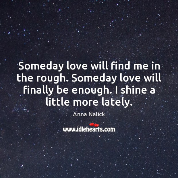 Someday love will find me in the rough. Someday love will finally Image
