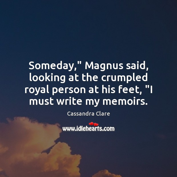 "Someday,"" Magnus said, looking at the crumpled royal person at his feet, "" Image"