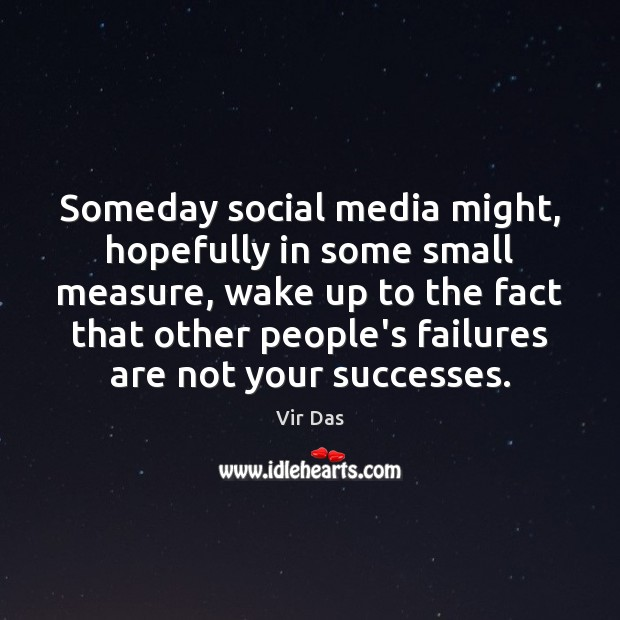 Someday social media might, hopefully in some small measure, wake up to Social Media Quotes Image