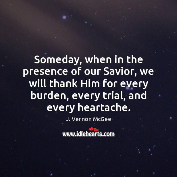 Someday, when in the presence of our Savior, we will thank Him J. Vernon McGee Picture Quote