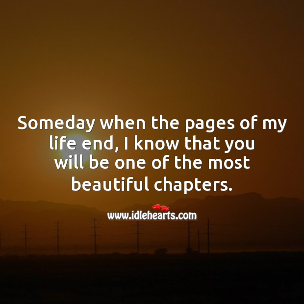 Someday when the pages of my life end. Being In Love Quotes Image