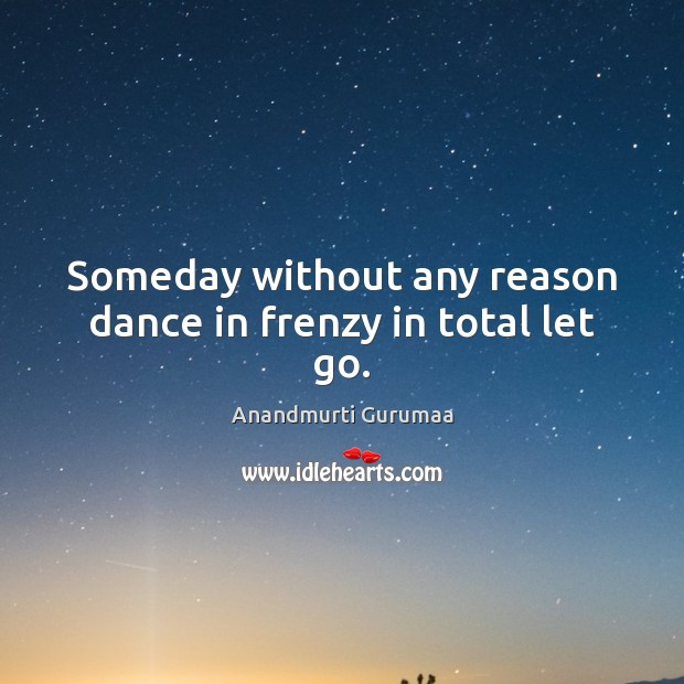 Image, Someday without any reason dance in frenzy in total let go.