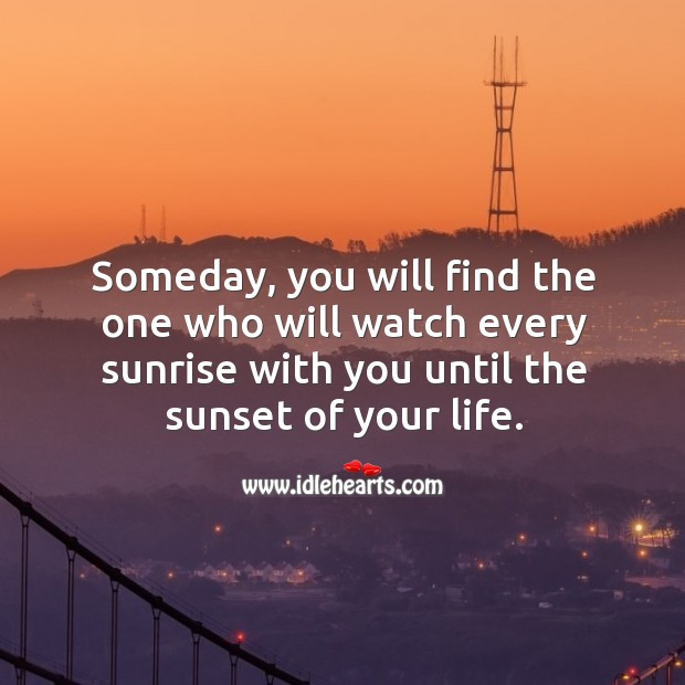 Image, Someday, you will find the one who will watch every sunrise with you until the sunset of your life.